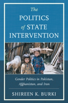 The Politics of State Intervention : Gender Politics in Pakistan, Afghanistan, and Iran, Paperback / softback Book