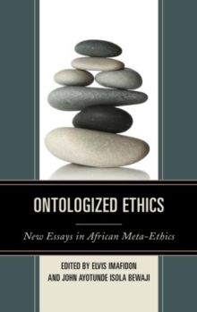Ontologized Ethics : New Essays in African Meta-ethics, Hardback Book