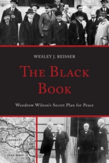 The Black Book : Woodrow Wilson's Secret Plan for Peace, Paperback / softback Book