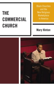 The Commercial Church : Black Churches and the New Religious Marketplace in America, Paperback / softback Book