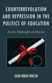Counterrevolution and Repression in the Politics of Education : At the Midnight of Dissent, Hardback Book