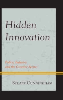 Hidden Innovation : Policy, Industry and the Creative Sector, Hardback Book