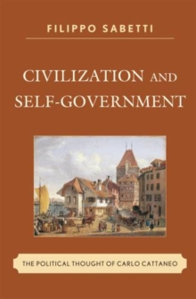 Civilization and Self-Government : The Political Thought of Carlo Cattaneo, Paperback / softback Book