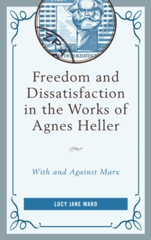 Freedom and Dissatisfaction in the Works of Agnes Heller : With and against Marx, Hardback Book
