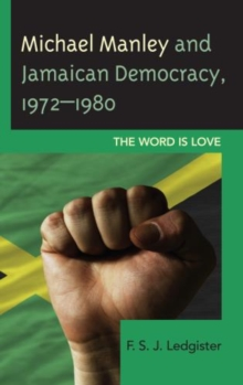 Michael Manley and Jamaican Democracy, 1972-1980 : The Word Is Love, Hardback Book