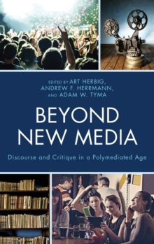 Beyond New Media : Discourse and Critique in a Polymediated Age, Hardback Book