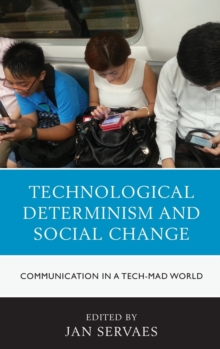 Technological Determinism and Social Change : Communication in a Tech-Mad World, Hardback Book