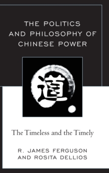 The Politics and Philosophy of Chinese Power : The Timeless and the Timely, Hardback Book