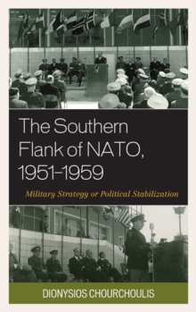 The Southern Flank of NATO, 1951-1959 : Military Strategy or Political Stabilization, Hardback Book