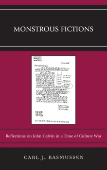 Monstrous Fictions : Reflections on John Calvin in a Time of Culture War, Hardback Book