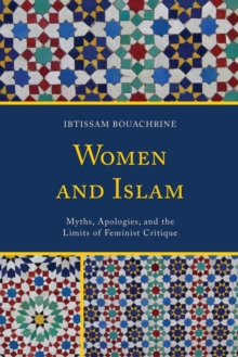 Women and Islam : Myths, Apologies, and the Limits of Feminist Critique, Paperback Book