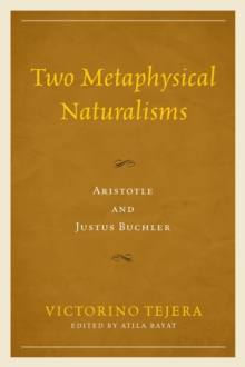 Two Metaphysical Naturalisms : Aristotle and Justus Buchler, Hardback Book