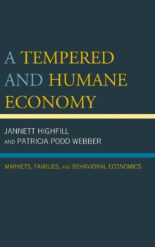 A Tempered and Humane Economy : Markets, Families, and Behavioral Economics, Hardback Book