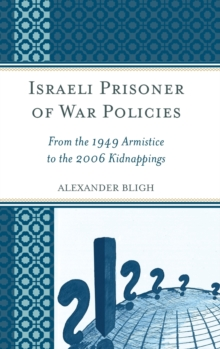 Israeli Prisoner of War Policies : From the 1949 Armistice to the 2006 Kidnappings, Hardback Book