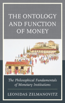 The Ontology and Function of Money : The Philosophical Fundamentals of Monetary Institutions, Hardback Book