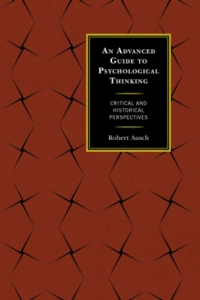 An Advanced Guide to Psychological Thinking : Critical and Historical Perspectives, Paperback Book