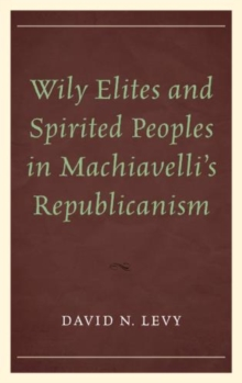 Wily Elites and Spirited Peoples in Machiavelli's Republicanism, Paperback Book
