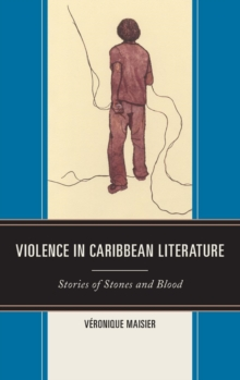 Violence in Caribbean Literature : Stories of Stones and Blood, Hardback Book