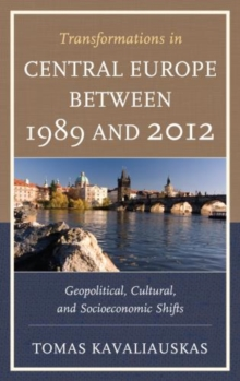 Transformations in Central Europe between 1989 and 2012 : Geopolitical, Cultural, and Socioeconomic Shifts, Paperback / softback Book