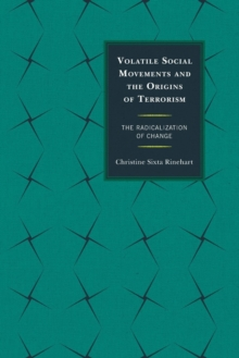 Volatile Social Movements and the Origins of Terrorism : The Radicalization of Change, Paperback / softback Book