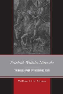 Friedrich Wilhelm Nietzsche : The Philosopher of the Second Reich, Paperback / softback Book
