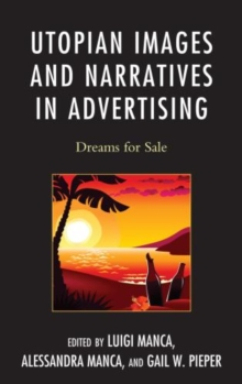 Utopian Images and Narratives in Advertising : Dreams for Sale, Paperback / softback Book