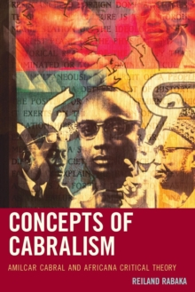 Concepts of Cabralism : Amilcar Cabral and Africana Critical Theory, Paperback / softback Book