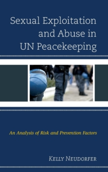 Sexual Exploitation and Abuse in UN Peacekeeping : An Analysis of Risk and Prevention Factors, Hardback Book