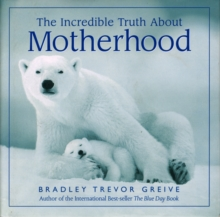 The Incredible Truth About Motherhood, Paperback Book