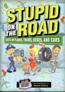 Stupid on the Road : Idiots on Planes, Trains, Buses, and Cars, Paperback Book