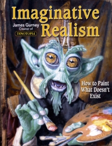 Imaginative Realism : How to Paint What Doesn't Exist, Paperback Book