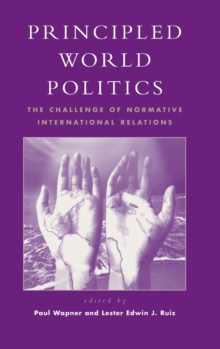 Principled World Politics : The Challenge of Normative International Relations, Hardback Book