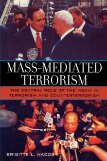Mass-Mediated Terrorism : The Central Role of the Media in Terrorism and Counterterrorism, Paperback / softback Book