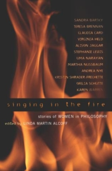 Singing in the Fire : Stories of Women in Philosophy, Paperback / softback Book