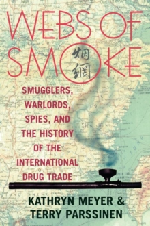 Webs of Smoke : Smugglers, Warlords, Spies, and the History of the International Drug Trade, Paperback / softback Book