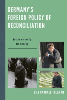 Germany's Foreign Policy of Reconciliation : From Enmity to Amity, Paperback / softback Book