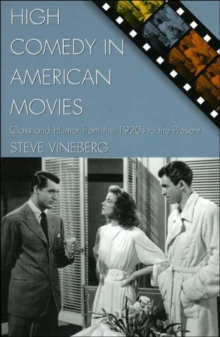 High Comedy in American Movies : Class and Humor from the 1920s to the Present, Paperback / softback Book