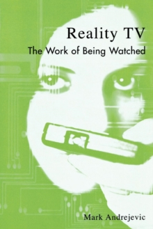 Reality TV : The Work of Being Watched, Paperback Book