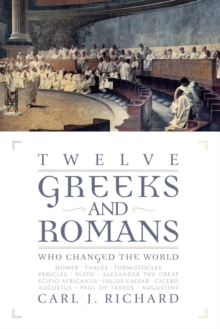Twelve Greeks and Romans Who Changed the World, Paperback / softback Book