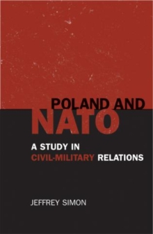 Poland and NATO : A Study in Civil-Military Relations, Paperback / softback Book