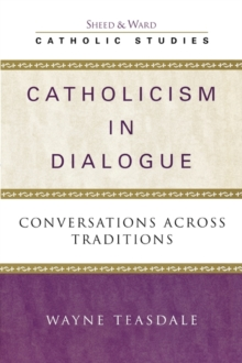 Catholicism in Dialogue : Conversations Across Traditions, Paperback / softback Book