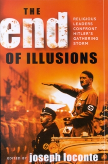 The End of Illusions : Religious Leaders Confront Hitler's Gathering Storm, Paperback / softback Book