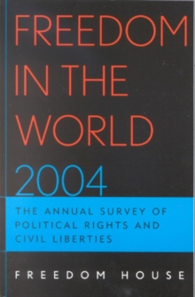 Freedom in the World 2004 : The Annual Survey of Political Rights and Civil Liberties, Paperback / softback Book