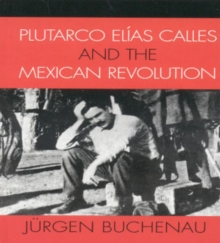 Plutarco Elias Calles and the Mexican Revolution, Hardback Book