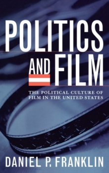 Politics and Film : The Political Culture of Film in the United States, Hardback Book