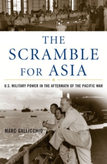 The Scramble for Asia : U.S. Military Power in the Aftermath of the Pacific War, Paperback / softback Book