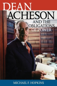 Dean Acheson and the Obligations of Power, Hardback Book