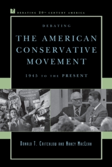 Debating the American Conservative Movement : 1945 to the Present, Hardback Book