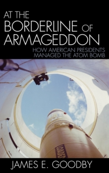 At the Borderline of Armageddon : How American Presidents Managed the Atom Bomb, Hardback Book
