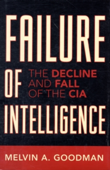 Failure of Intelligence : The Decline and Fall of the CIA, Hardback Book